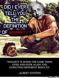 Meme Defintion - the definition of insanity by justpassingthrough meme center