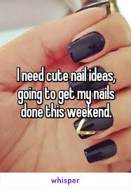 need cute nail ideas going to get my nails done this weekend