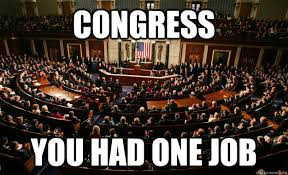 Congress Meme - congress you had one job misc quickmeme
