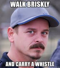 Whistle Meme - walk briskly and carry a whistle unemployed high school football