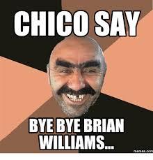 Brian Memes - chico say bye bye brian williams memes com brian meme on me me
