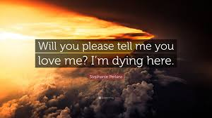 Please Love Me Quotes by Stephanie Perkins Quote U201cwill You Please Tell Me You Love Me I U0027m