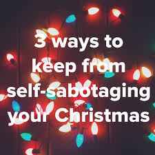3 ways to keep from self sabotaging your christmas u2014 tennessee pretty