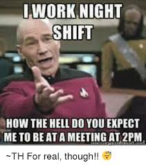 Night Shift Memes - 25 best memes about working night shift working night shift