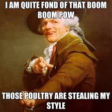 Boom Meme - i am quite fond of that boom boom pow those poultry are stealing my