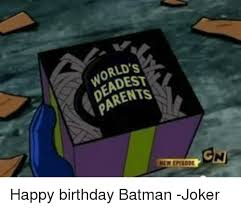 Batman Birthday Meme - world s parents happy birthday batman joker batman meme on me me