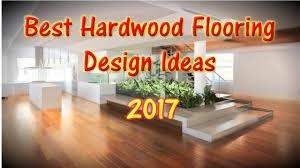 best hardwood flooring design ideas 2017 youtube