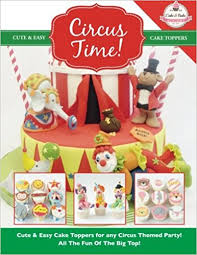 circus cake toppers circus time easy cake toppers for any circus themed party