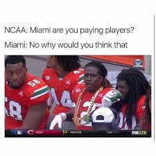 Miami Memes - dopl3r com memes ncaa miami are you paying players miami no