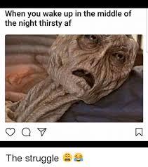 Thirsty Meme - 25 best memes about thirsty af thirsty af memes