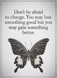 encourage quotes words of wisdom don t be afraid to change
