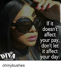 Blessed Meme - it doesn t affect your pay don t let it affect your day yes i m a i