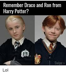 Draco Memes - remember draco and ron from harry potter swipe lol harry potter