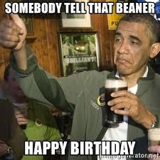 Obama Happy Birthday Meme - somebody tell that beaner happy birthday upvoting barack obama ii