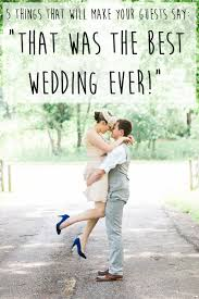 wedding things 5 things that will make your guests say that was the best