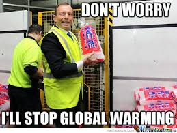 Global Warming Meme - with all these ice cubes global warming won t have a chase by