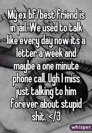 my ex bf best friend is in jail we used to talk like every day