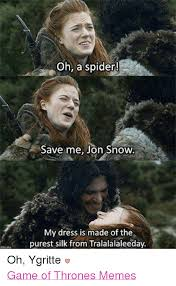 Jon Snow Memes - oh a spider save me jon snow my dress is made of the purest silk