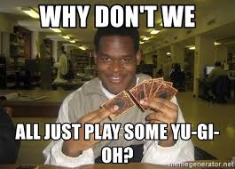 Yugioh Black Guy Meme - why don t we all just play some yu gi oh yu gi oh guy meme