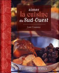 editions sud ouest cuisine aimer la cuisine du sud ouest broché jean coussau achat livre