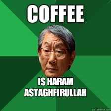 Astaghfirullah Meme - coffee is haram astaghfirullah high expectations asian father
