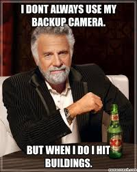 Camera Meme - dont always use my backup camera