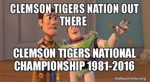 Clemson Memes - clemson tigers nation out there clemson tigers national