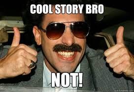 Borat Not Meme - cool story bro not borat quickmeme