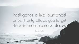 garrison keillor quote intelligence is like four wheel drive it