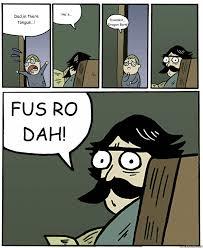 Fus Ro Dah Meme - dad in there tongue he s dovankin dragon born fus ro