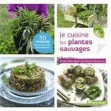 cuisiner les herbes sauvages je cuisine les plantes sauvages livre cuisine salée cultura