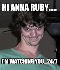 I M Watching You Meme - meme creator hi anna ruby i m watching you 24 7