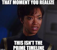 That Moment Meme - that moment you realize this isn t the prime timeline meme