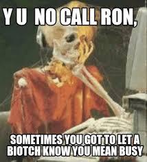 Meme Generator Y U No - meme creator y u no call ron sometimes you got to let a biotch