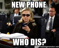 New Phone Meme - new phone who dis texts from hillary meme generator