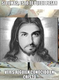 Cristo Meme - si fumas esto te puede pasar ver s alguien conocido en cristo meme