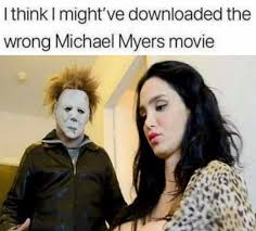 Michael Myers Memes - dopl3r com memes i think i mightve downloaded the wrong michael