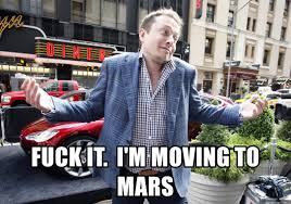 Moving Meme Generator - fuck it i m moving to mars elon musk robots meme generator