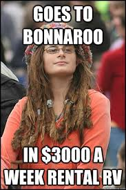 Bonnaroo Meme - goes to bonnaroo in 3000 a week rental rv college liberal quickmeme