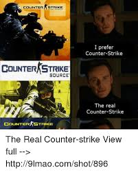 Counter Strike Memes - counter strike countera strike i prefer counter strike counter