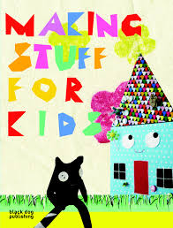 book review making stuff for kids london mums magazine