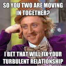 Moving In Together Meme - so you two are moving in together i bet that will fix your
