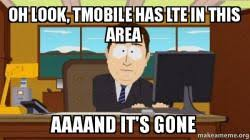 T Mobile Meme - oh look tmobile has lte in this area aaaand it s gone aaaand its