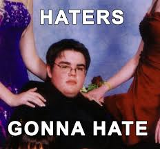 Haters Memes - image 54526 haters gonna hate know your meme