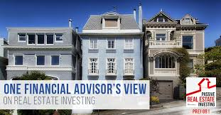 one financial advisor u0027s view on real estate investing