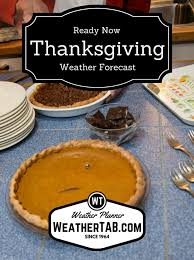 thanksgiving weather outlook ready now enter your location and