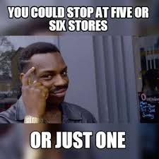 Six Picture Meme Maker - meme maker you could stop at five or six stores or just one