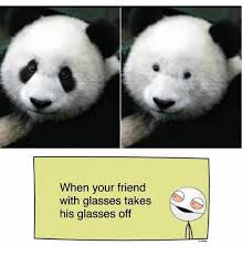 Glasses Off Meme - when your friend with glasses takes his glasses off meme on me me
