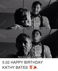 Kathy Meme - 25 best memes about happy birthday kathy happy birthday