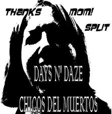 chico s thanks mom split w chicos del muertos live recordings days n